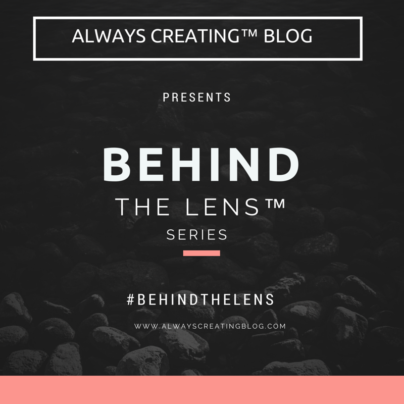 always creating™ blog // behind the lens {#behindthelens}